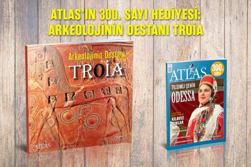 ATLAS'IN 300. SAYI HEDİYESİ: ARKEOLOJİNİN DESTANI TROİA